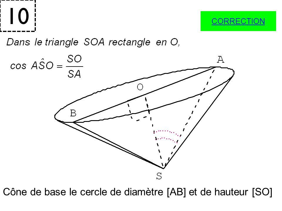 10 Cône de base le cercle de diamètre [AB] et de hauteur [SO]